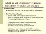 adapting and optimizing treatments for combat veterans an example