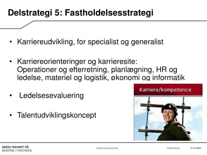 Delstrategi 5: Fastholdelsesstrategi