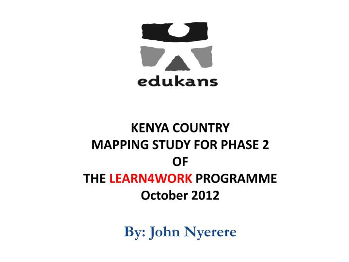 Kenya country mapping study for phase 2 of the learn4work programme october 2012 by john nyerere