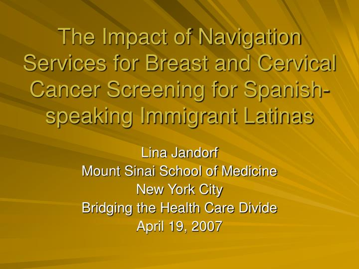The Impact of Navigation Services for Breast and Cervical Cancer Screening for Spanish-speaking Immi...