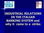 industrial relations in the italian banking system and why it came to a strike