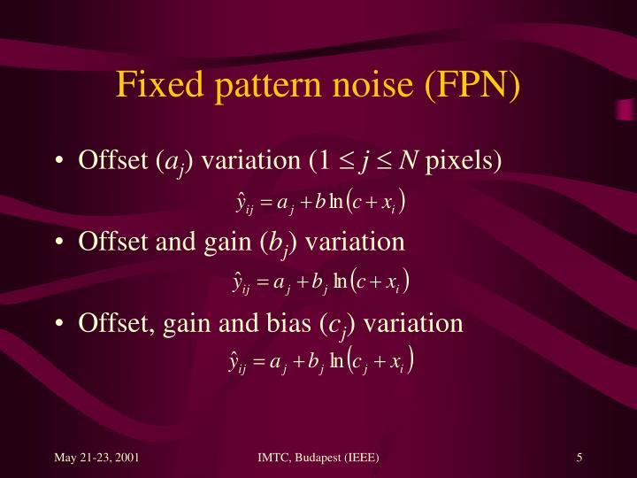 Fixed pattern noise (FPN)