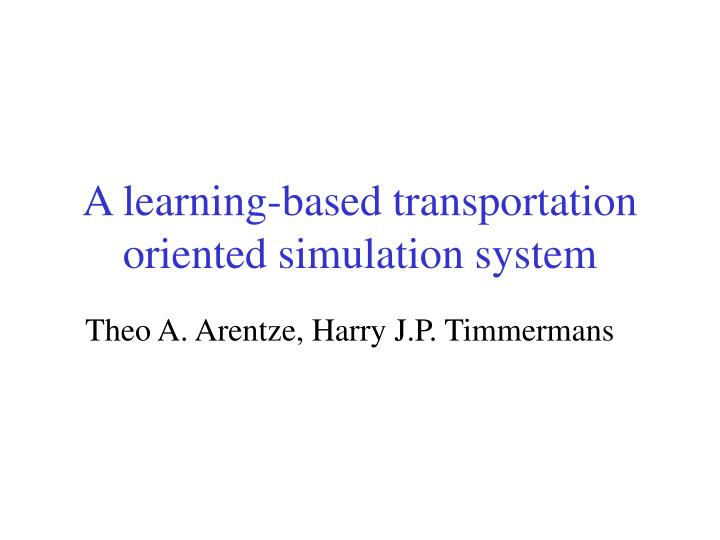 a learning based transportation oriented simulation system n.