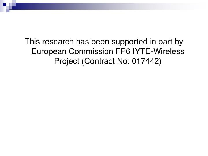 This research has been supported in part by European Commission FP6 IYTE-Wireless Project (Contract ...
