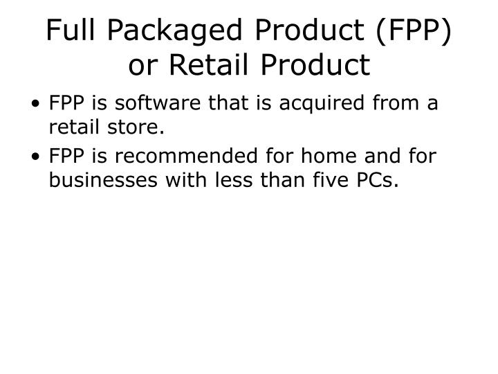 Full Packaged Product (FPP) or Retail Product