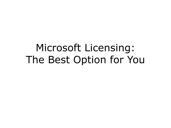 Microsoft licensing the best option for you