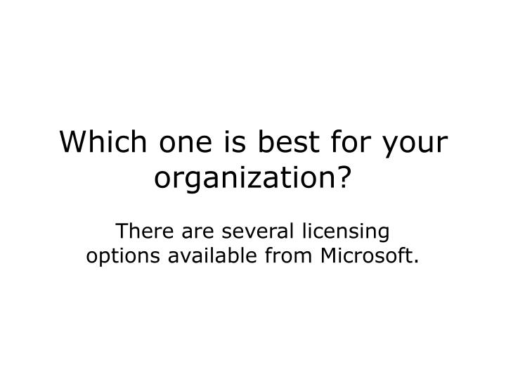 Which one is best for your organization