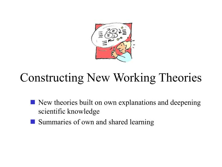 Constructing New Working Theories