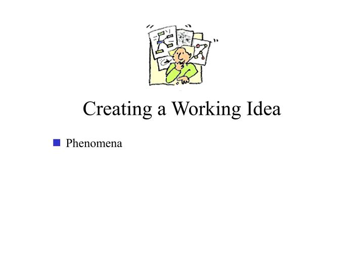 Creating a Working Idea