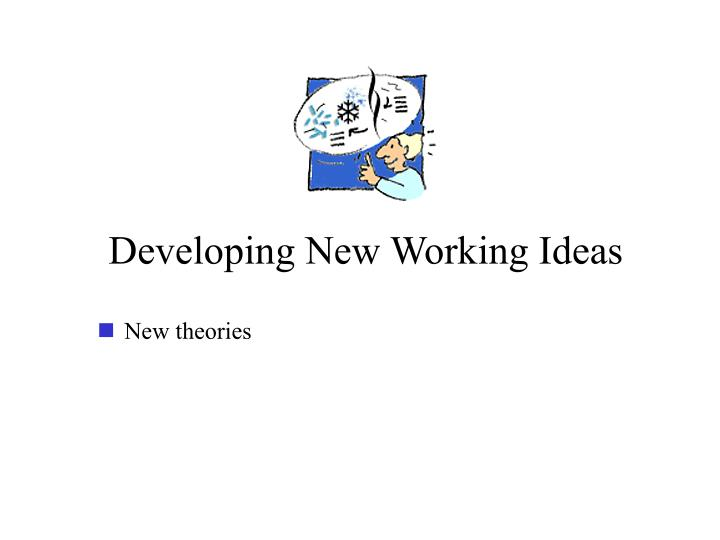 Developing New Working Ideas