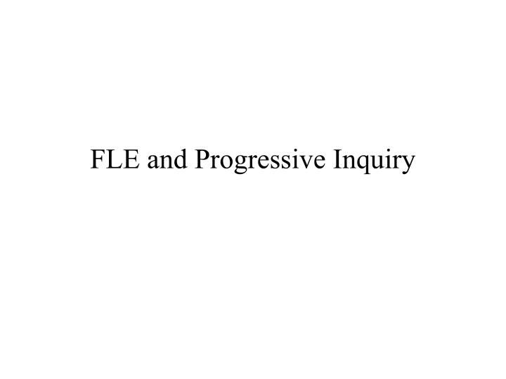 FLE and Progressive Inquiry