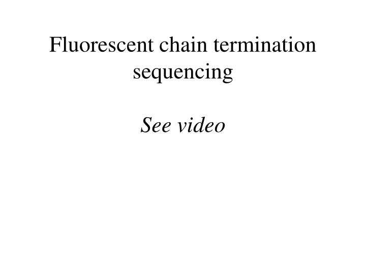 Fluorescent chain termination sequencing