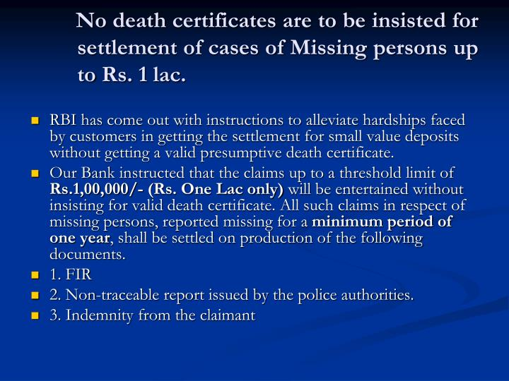 No death certificates are to be insisted for settlement of cases of Missing persons up to Rs. 1 lac.