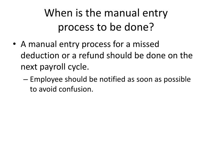 When is the manual entry