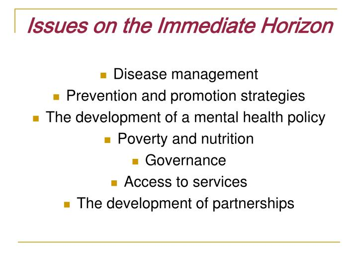 Issues on the Immediate Horizon