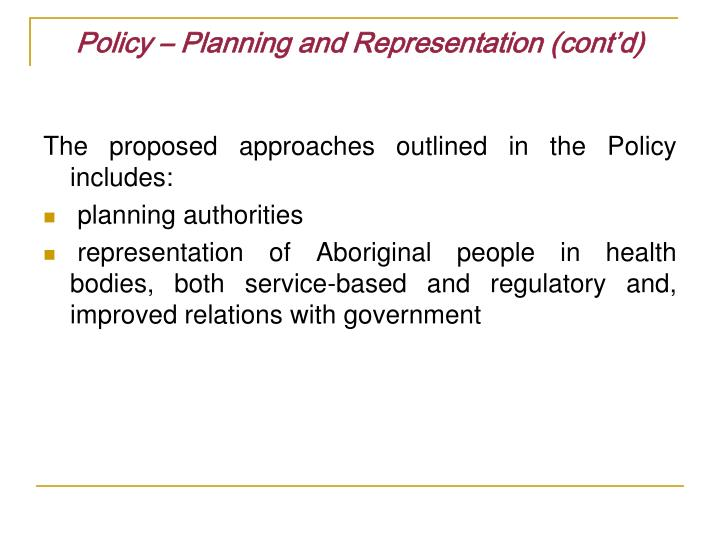 Policy – Planning and Representation (cont'd)