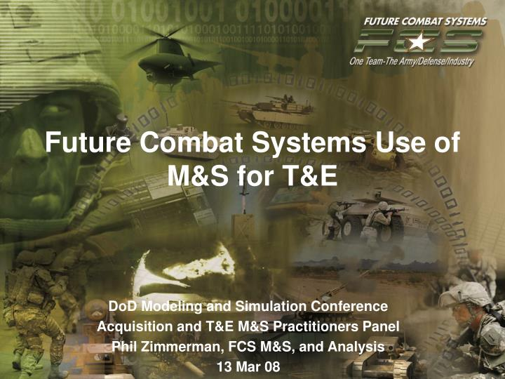 Future combat systems use of m s for t e
