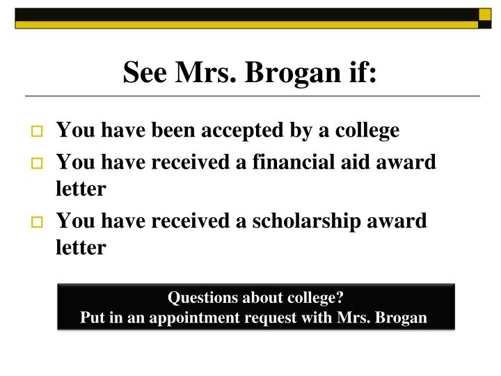 See Mrs. Brogan if: