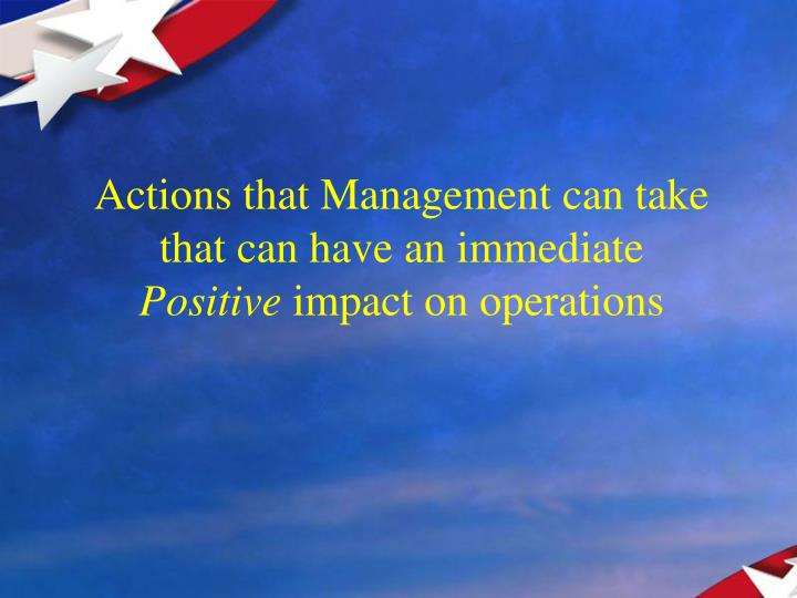 Actions that Management can take that can have an immediate