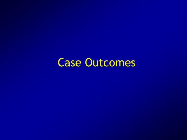 Case Outcomes