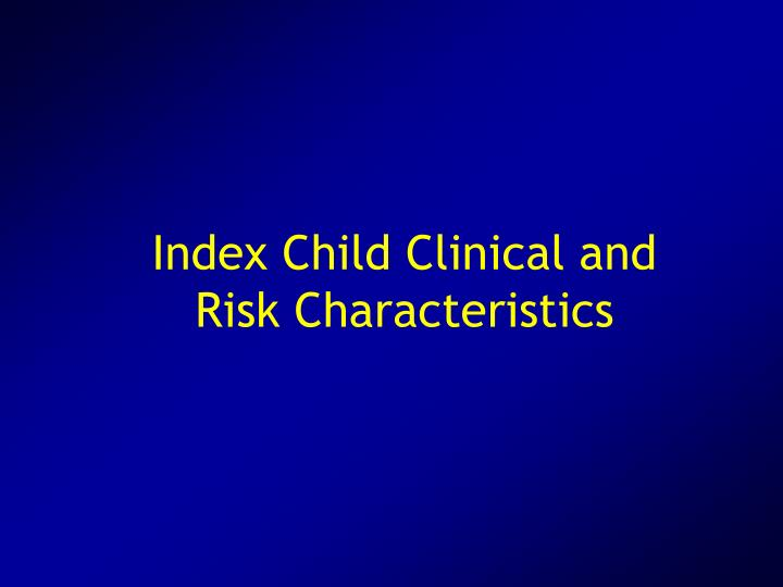 Index Child Clinical and