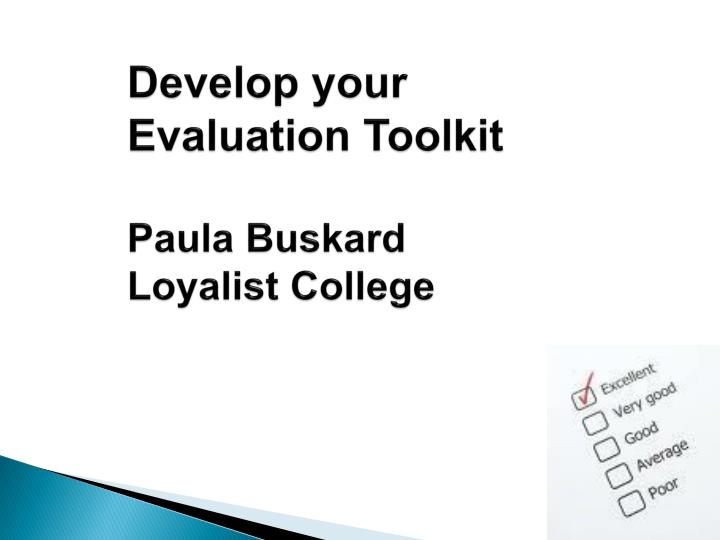 Develop your evaluation toolkit paula buskard loyalist college
