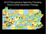2013 pennsylvania agencies providing parent child interaction therapy