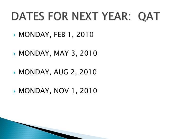 DATES FOR NEXT YEAR:  QAT