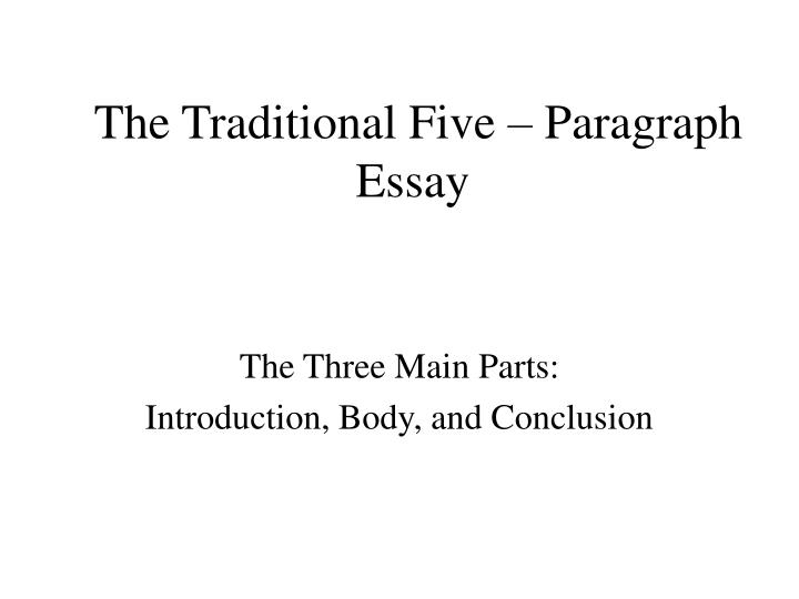 the five parts of an essay A good argument is a simple numbers game with a clear winner a five-paragraph or a five-part argumentative essay teaches students how to present their claims clearly and confidently, while backing their views with solid evidence from literary texts and credible research materials.