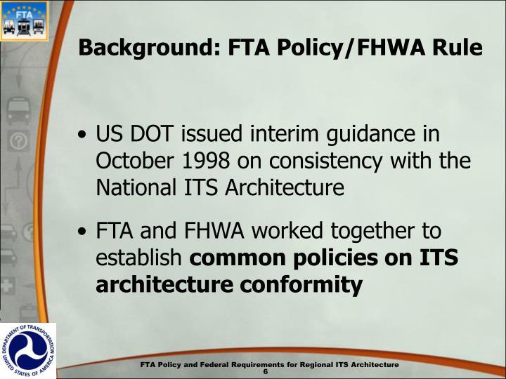 Background: FTA Policy/FHWA Rule