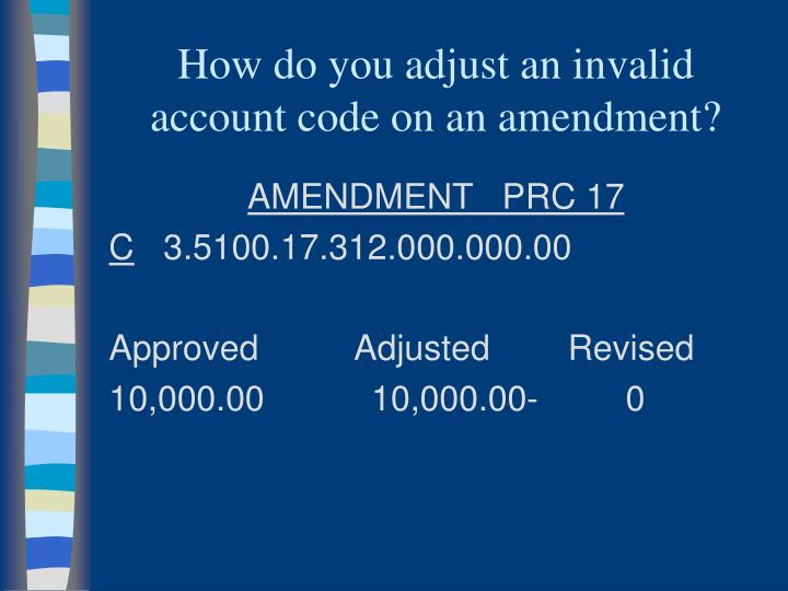 How do you adjust an invalid account code on an amendment?