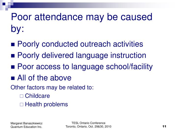 Poor attendance may be caused by: