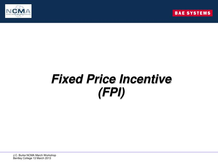 Fixed Price Incentive (FPI)