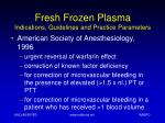 fresh frozen plasma indications guidelines and practice parameters