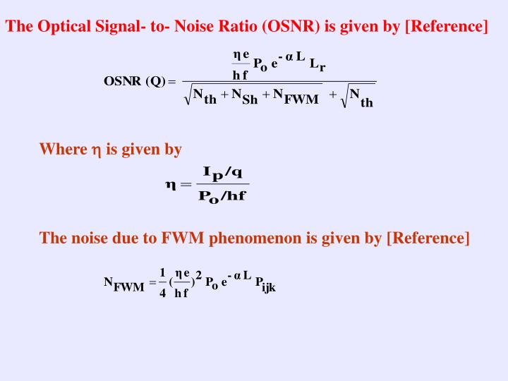 The Optical Signal- to- Noise Ratio (OSNR) is given by [Reference]
