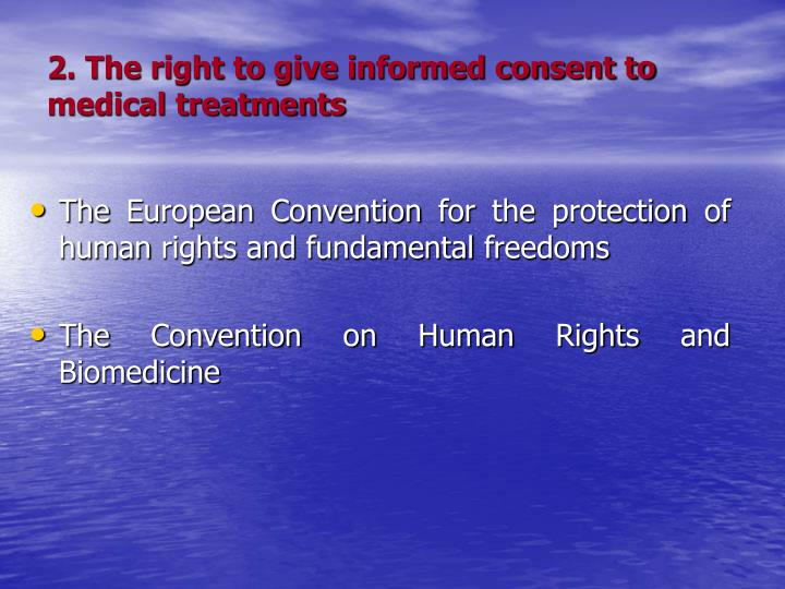 2. The right to give informed consent to medical treatments