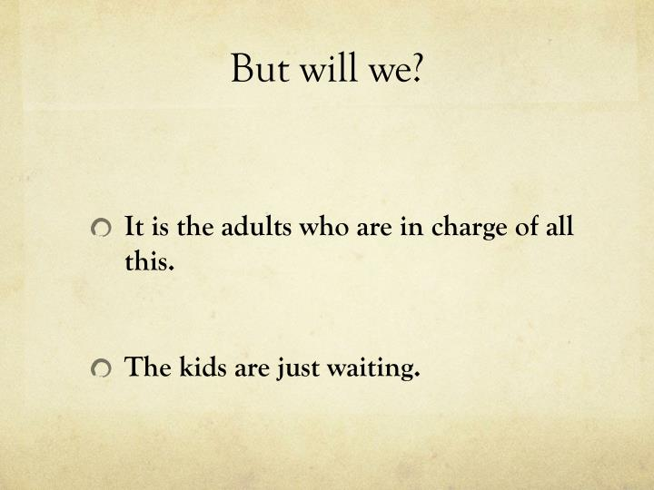 But will we?