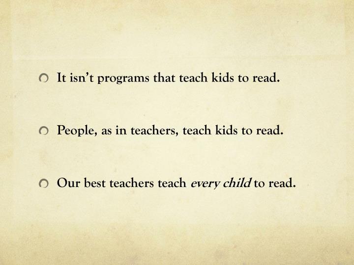 It isn't programs that teach kids to read.