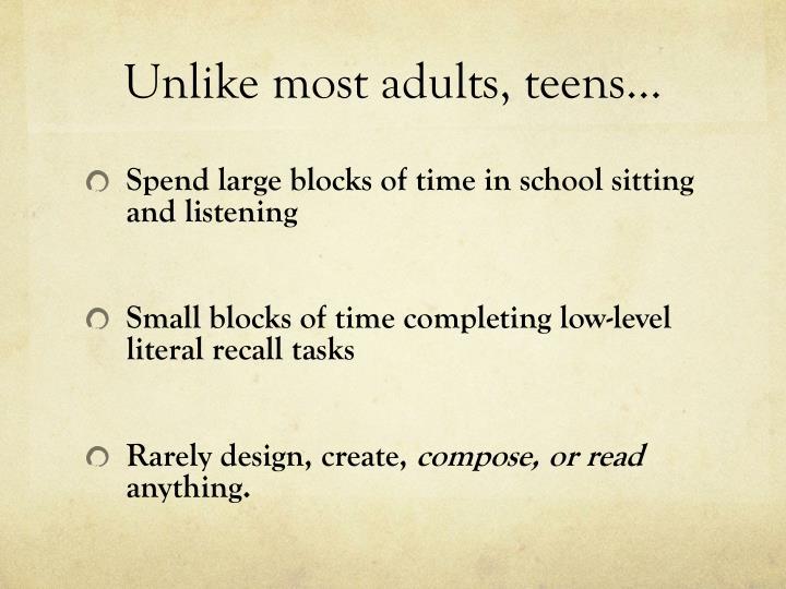 Unlike most adults, teens…