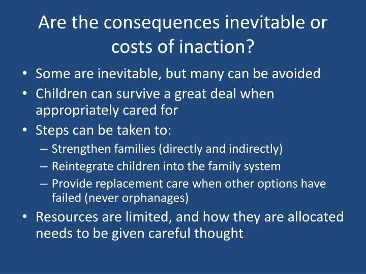 Are the consequences inevitable or costs of inaction