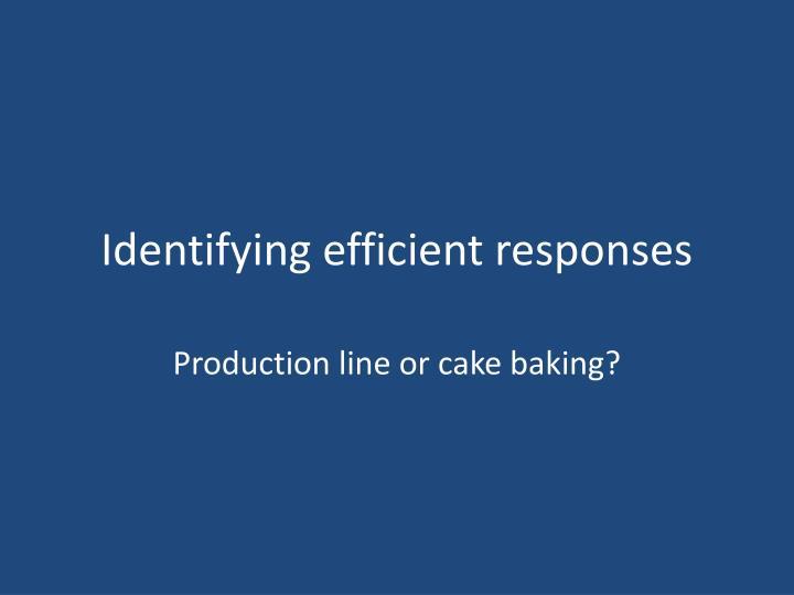 Identifying efficient responses