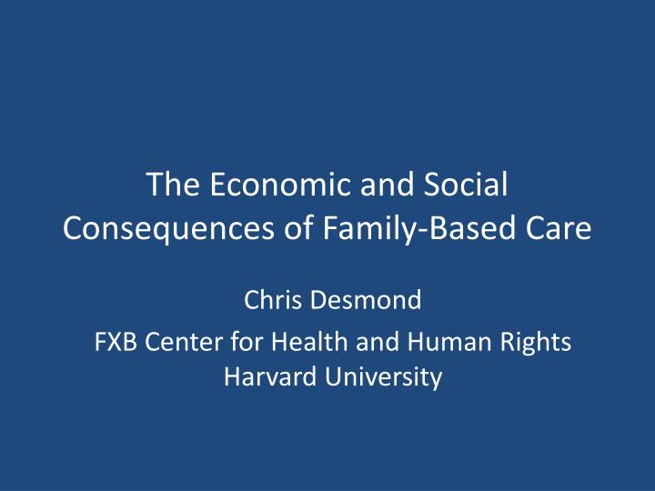 The economic and social consequences of family based care