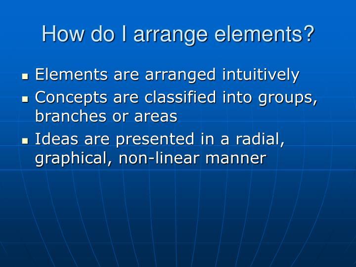 How do I arrange elements?