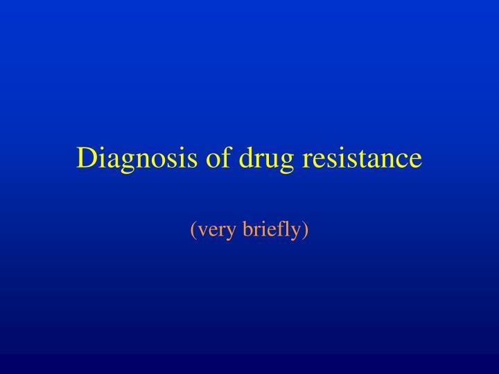 Diagnosis of drug resistance