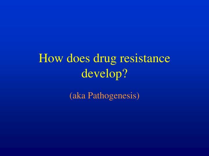 How does drug resistance develop?