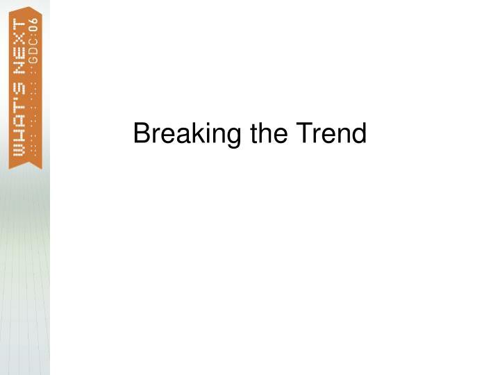 Breaking the Trend