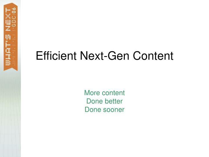 Efficient next gen content