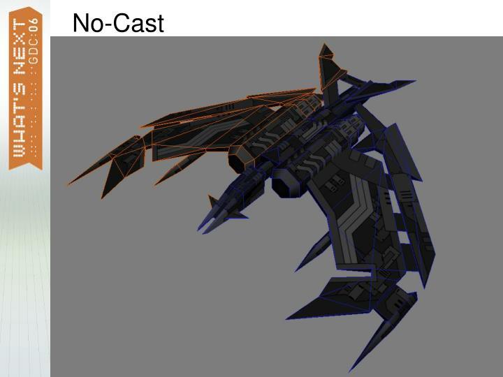 No-Cast