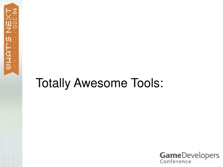 Totally Awesome Tools: