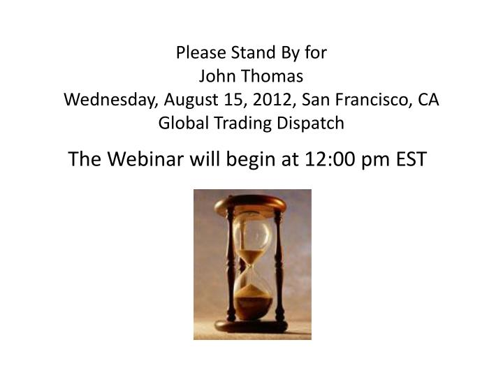 Please stand by for john thomas wednesday august 15 2012 san francisco ca global trading dispatch